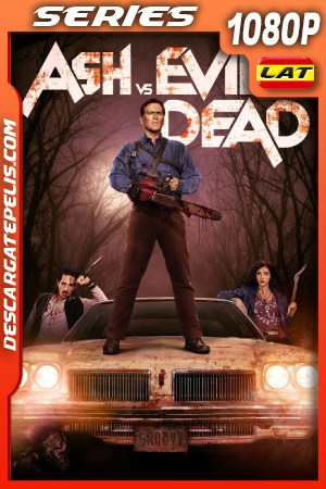 Ash VS Evil Dead (2015) 1080P WEB-DL Latino – Ingles