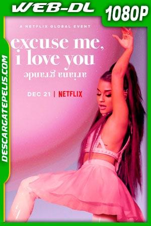Ariana Grande: Excuse Me I Love You (2020) 1080p WEB-DL