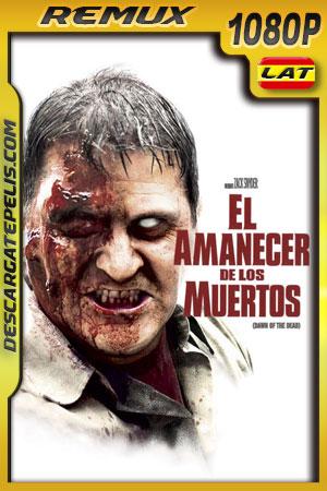 El amanecer de los muertos (2004) 1080p Remux Latino
